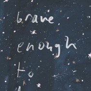 brave enough to dream